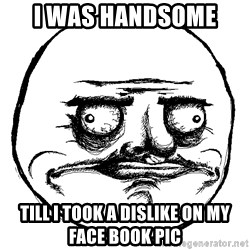 Me Gusta Ships - I was Handsome  till i took a dislike on my face book pic