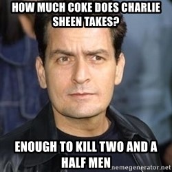 charlie sheen - How much coke does charlie sheen takes? enough to kill two and a half men