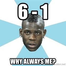 Balotelli - 6 - 1 Why always me?