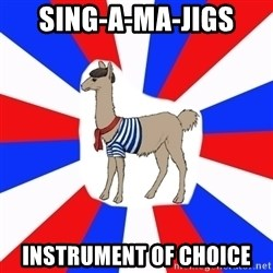 French the Llama - sing-a-ma-jigs instrument of choice
