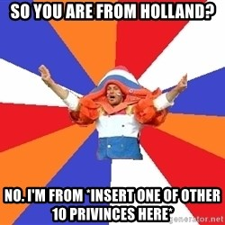 dutchproblems.tumblr.com - so you are from holland? no. I'm from *insert one of other 10 privinces here*