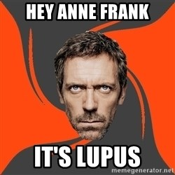 AngryDoctor - Hey Anne frank it's lupus