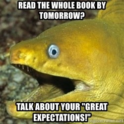 """Punch Line Eel - Read the Whole book by tomorrow? Talk about your """"great Expectations!"""""""