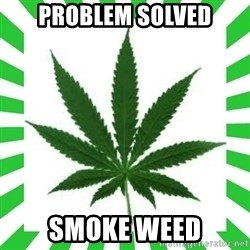 Weedy2 - PRoblem solved Smoke weed