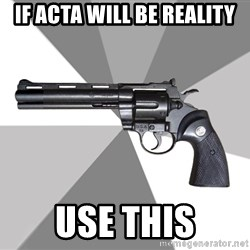 ValeraGun - If ACta will be reality Use this