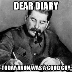 Dear Diary - Dear Diary Today Anon Was A Good Guy