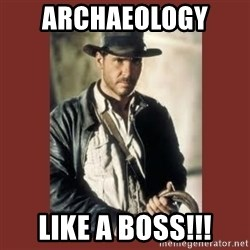 Indiana Jones - Archaeology  Like a Boss!!!