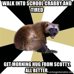 Westview wolverine - walk into school crabby and tired get morning hug from scotty. all better.