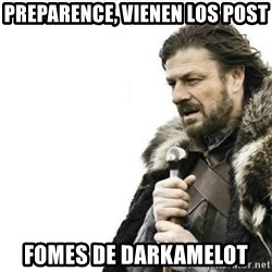 Prepare yourself - preparence, vienen los post fomes de darkamelot