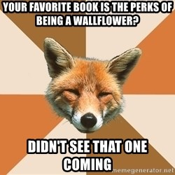 Condescending Fox - your favorite book is the perks of being a wallflower? didn't see that one coming