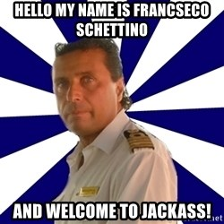 Francseco Schettino2 - hello my name is Francseco Schettino and welcome to jackass!