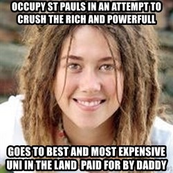 Dread College Chick - occupy St pauls in an attempt to crush the rich and powerfull goes to best and most expensive uni in the land  paid for by daddy