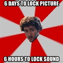 Typicalfilmmajor - 6 days to lock picture 6 hours to lock sound