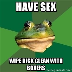 Foul Bachelor Frog - have sex wipe dick clean with boxers