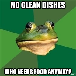 Foul Bachelor Frog - no clean dishes who needs food anyway?