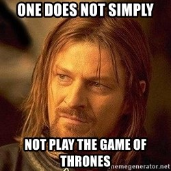 Boromir - One does not simply not play the game of thrones