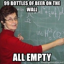 drunk Teacher - 99 bottles of beer on the wall all empty