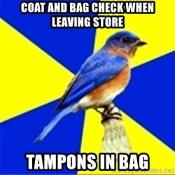 Best Buy Bluebird - coat and bag check when leaving store Tampons in bag