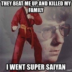 PTSD Karate Kyle - They beat me up and killed my family I went super saiyan
