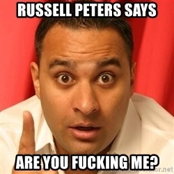 Russell Peters - RUSSELL PETERS SAYS ARE YOU FUCKING ME?