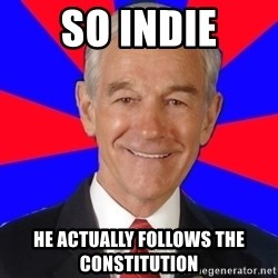 Reality Ron - so indie he actually follows the constitution
