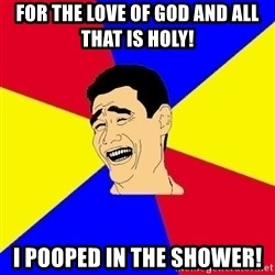 journalist - for the love of god and all that is holy!  i pooped in the shower!