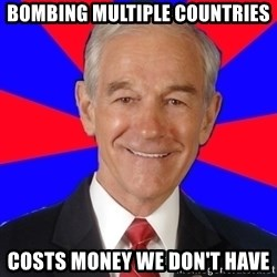 Reality Ron - bombing multiple countries costs money we don't have