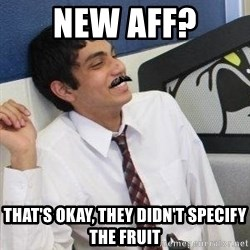 Mustache Rohan - New aff? that's okay, they didn't specify the fruit