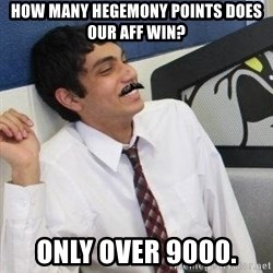 Mustache Rohan - How many hegemony points does our aff win? only over 9000.