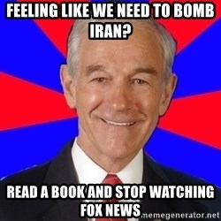 Reality Ron - feeling like we need to bomb iran? read a book and stop watching fox news