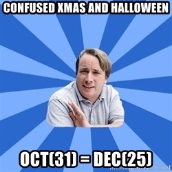 typical_proger - confused xmas and halloween oct(31) = dec(25)