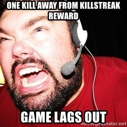 Angry Gamer - ONE KILL AWAY FROM KILLSTREAK REWARD GAME LAGS OUT