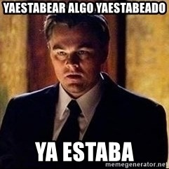 inception - yaestabear algo yaestabeado ya estaba