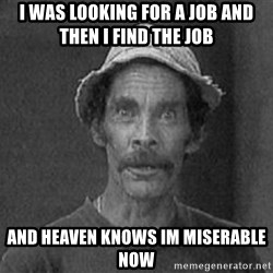 don ramon - i was looking for a job and then i find the job and heaven knows im miserable now
