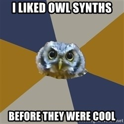 Art Newbie Owl - i liked owl synths before they were cool