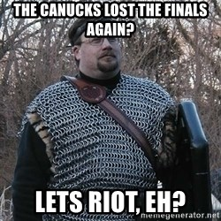 Steel Fighter - ThE CANUCKS LOST THE FINALS AGAIN? LETS RIOT, EH?