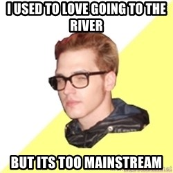 Hipster Mikey - I USED TO LOVE GOING TO THE RIVER BUT ITS TOO MAINSTREAM