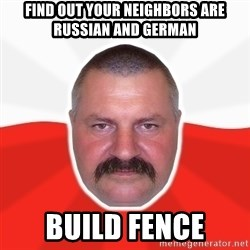 Advice Polack - find out your NEIGHBORS are russian and german build fence