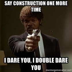 Jules Pulp Fiction - SAY Construction ONE MORE TIME I DARE YOU, I DOUBLE DARE YOU