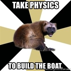 Westview wolverine - take physics to build the boat.