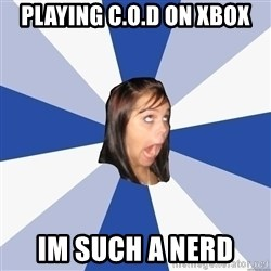 Annoying Facebook Girl - Playing C.O.D on XBOX im such a nerd