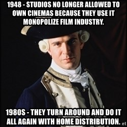 Hollywood Pirate Hunter - 1948 - Studios no longer allowed to own cinemas because they use it monopolize film industry. 1980s - They turn around and do it all again with home distribution.