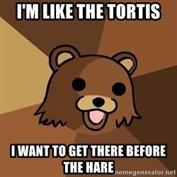 Pedobear - I'M LIKE THE TORTIS i WANT TO GET THERE BEFORE THE HARE