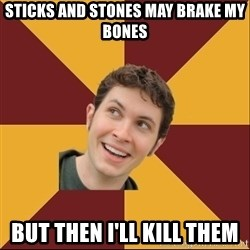Toby Turner Meme - Sticks aNd stones may brake my bones But then i'll kill them