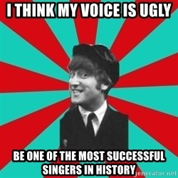 Hypocrite John - i Think my voice is ugly be one of the most successful singers in history