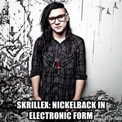 skrillex - Skrillex: Nickelback in electronic form