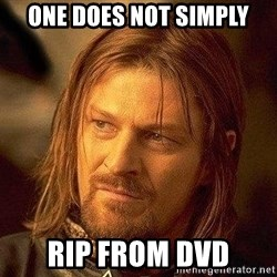 Boromir - One does not simply rip from dvd