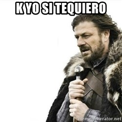 Prepare yourself - k yo si tequiero