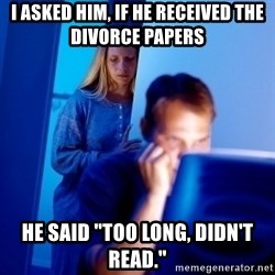 "Internet Husband - I asked him, if he received the divorce papers he said ""Too long, didn't read."""