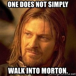 Boromir - One does not simply walk into morton.